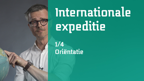 Thumbnail for entry 1/4 Internationale expeditie : oriëntatie