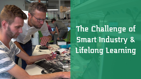 Thumbnail for entry Saxion University and the Challenge of Smart Industry 4.0 & Lifelong Learning