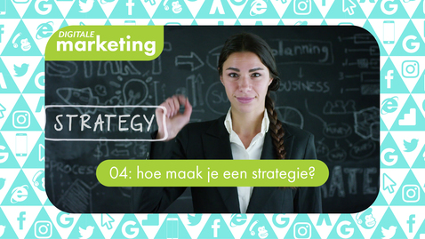 Thumbnail for entry Digitale Marketing 04: hoe maak je een strategie?