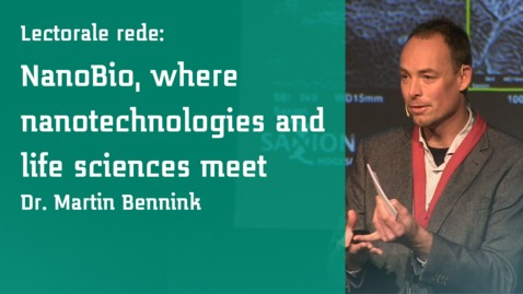 Thumbnail for entry Lectorale rede Martin Bennink : NanoBio, where nanotechnologies and life sciences meet