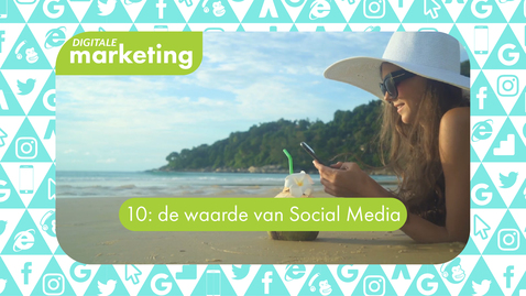 Thumbnail for entry Digitale Marketing 10: de waarde van Social Media