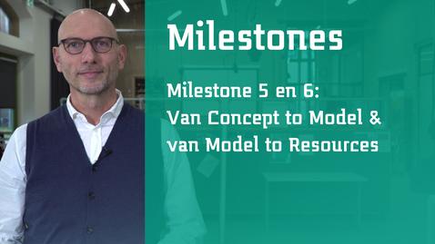 Thumbnail for entry Milestone 5 en 6: van Concept to Model  en van Model to Resources