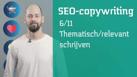 Thumbnail for entry 6/11 SEO-copywriting : thematisch/relevant schrijven