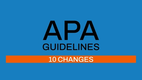 Thumbnail for entry 2/7 APA guidelines: 10 differences between APA 6th and 7th edition