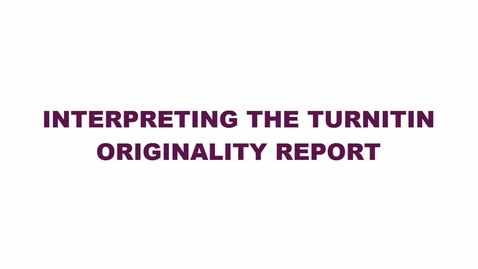 Thumbnail for entry Interpreting the Turnitin Originality Report
