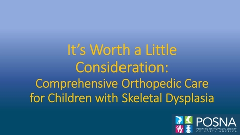 Thumbnail for entry It's Worth a Little Consideration: Comprehensive Orthopedic Care for Children with Skeletal Dysplasia
