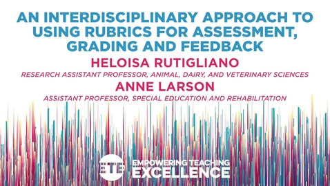 Thumbnail for entry An Interdisciplinary Approach to Using Rubrics for Assessment, Grading and Feedback