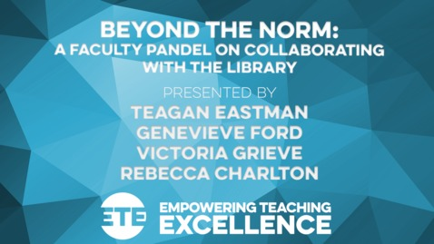 Thumbnail for entry Beyond the Norm: A Faculty Panel on Collaborating with the Library