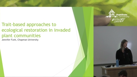 Thumbnail for entry Dr. Jennifer Funk - Trait-based Approaches to Ecological Restoration in Invaded Plant Communities