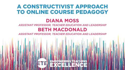 Thumbnail for entry A Constructivist Approach to Online Course Pedagogy