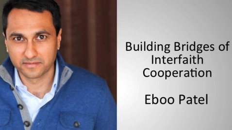 Thumbnail for entry Eboo Patel - Building Bridges of Interfaith Cooperation