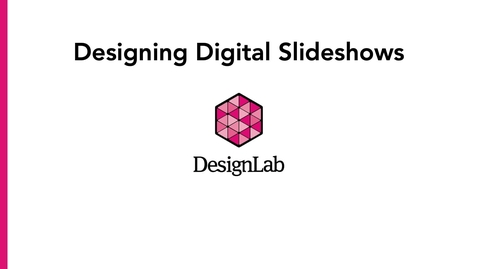 Thumbnail for entry Communication Arts 100 - Designing Digital Slideshows