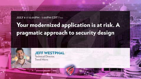 Thumbnail for entry Your Modernized Application is at Risk. A Pragmatic Approach to Security Design