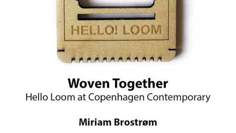 Thumbnail for entry Woven Together: Hello Loom at Copenhagen Contemporary, Miriam Brostrøm