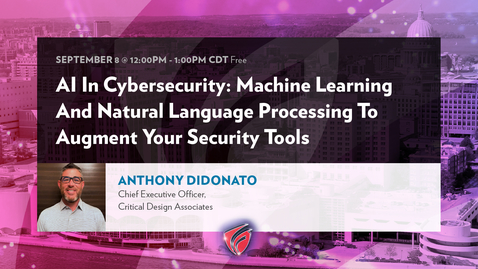 Thumbnail for entry AI In Cybersecurity: Machine Learning And Natural Language Processing To Augment Your Security Tools with Anthony DiDonato