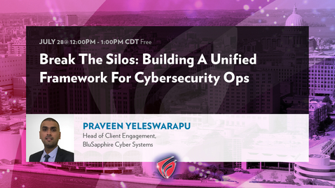 Thumbnail for entry Break The Silos: Building A Unified Framework For Cybersecurity Ops with Praveen Yeleswarapu