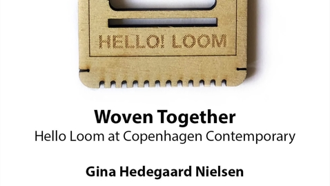 Thumbnail for entry Woven Together: Hello Loom at Copenhagen Contemporary, Gina Hedegaard Nielsen