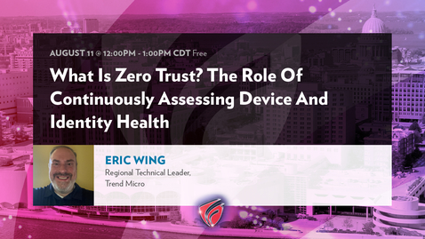 Thumbnail for entry What Is Zero Trust? The Role Of Continuously Assessing Device And Identity Health with Eric Wing