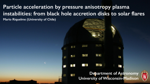 Thumbnail for entry Particle acceleration by pressure anisotropy plasma instabilities: from black hole accretion disks to solar flares (Mario Riquelme)