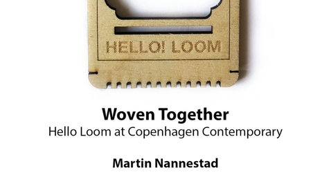 Thumbnail for entry Woven Together: Hello Loom at Copenhagen Contemporary, Martin Nannestad Jørgensen