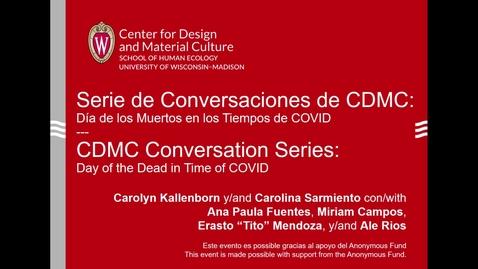 Thumbnail for entry CDMC Conversation Series / Serie de Conversaciones de CDMC: Día de los Muertos en los Tiempos de COVID