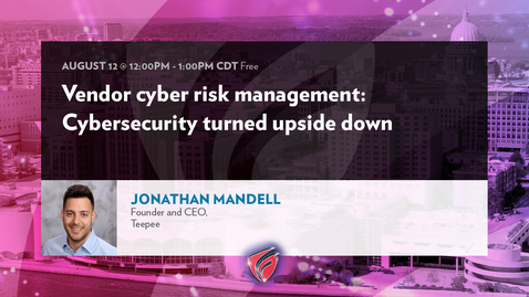 Thumbnail for entry Vendor Cyber Risk Management - CyberSecurity Turned Upside Down