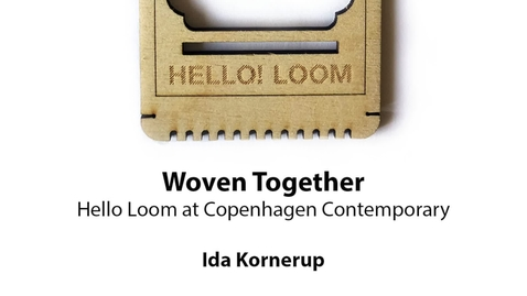 Thumbnail for entry Woven Together: Hello Loom at Copenhagen Contemporary, Ida Kornerup