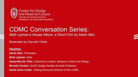 "Thumbnail for entry CDMC Conversation Series: ""Beth Lipman's House Album"", a Short Film by Atesh Atici"