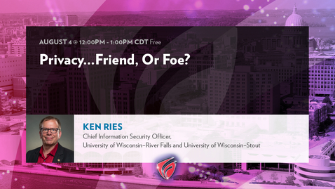 Thumbnail for entry Privacy...Friend, or Foe? with Ken Ries