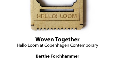 Thumbnail for entry Woven Together: Hello Loom at Copenhagen Contemporary, Berthe Forchhammer