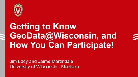 Thumbnail for entry Getting to know GeoData@Wisconsin, and How You Can Participate!