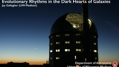 Thumbnail for entry Evolutionary Rhythms in the Dark Hearts of Galaxies (Jay Gallagher)