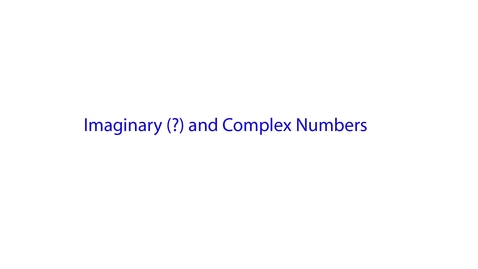 Thumbnail for entry Imaginary and Complex Numbers