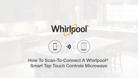 How To Scan-To-Connect A Whirlpool® Smart Tap Touch Controls Microwave