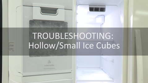 Thumbnail for entry Troubleshooting: Hollow/Small Ice Cubes