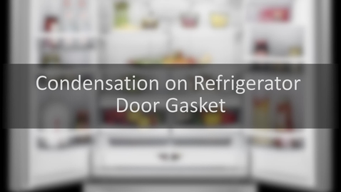 Thumbnail for entry Troubleshooting: Moisture on Your Refrigerator Door gasket