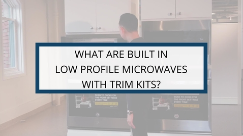 Thumbnail for entry What are Built-in Low Profile Microwaves with Trim Kits?