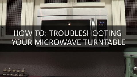 Thumbnail for entry How To- Troublshooting Your Microwave Turntable