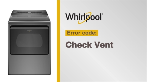 "Thumbnail for entry Resolving Error Code ""Check Vent"" from Whirlpool Brand®"