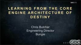 GDC Vault - Lessons from the Core Engine Architecture of Destiny