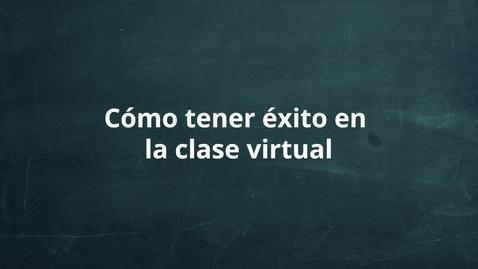 Thumbnail for entry Cómo tener éxito en la clase virtual
