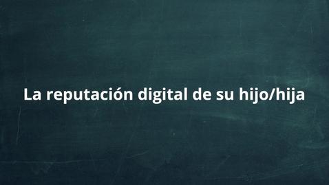 Thumbnail for entry La reputación digital de su hijo/hija