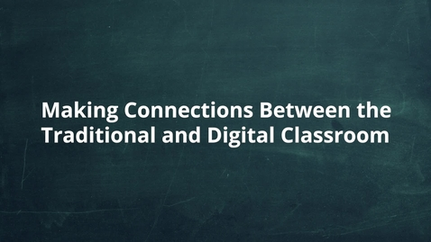 Thumbnail for entry Making Traditional and Digital Classroom Connections