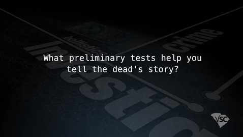 Thumbnail for entry What Preliminary Tests Help Tell the Dead's Story?