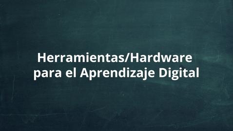 Thumbnail for entry Herramientas/Hardware para el Aprendizaje Digital