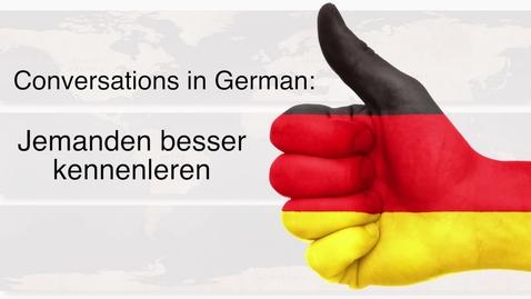 Thumbnail for entry German - Jemanden besser kennenlernen