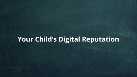 Thumbnail for entry Your Child's Digital Reputation