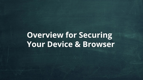 Thumbnail for entry Overview for Securing Your Device and Browser