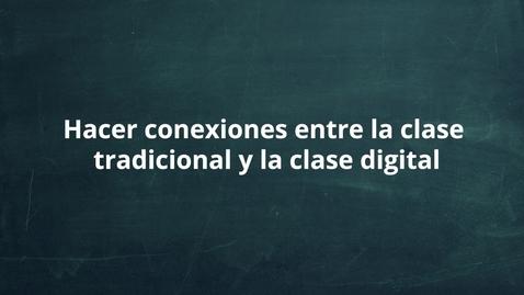 Thumbnail for entry Hacer conexiones entre la clase tradicionales y la clase digital