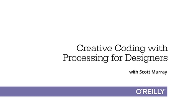 Creative coding with Processing for designers - O'Reilly Media